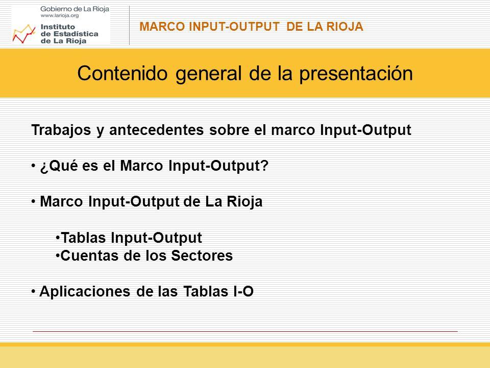 MARCO INPUT-OUTPUT DE LA RIOJA De acuerdo con el SEC-95, el marco input-output está formado principalmente por tres tipos de tablas: tablas de origen y destino tablas que relacionan las tablas de origen y destino con las cuentas de los sectores tablas input-output simétricas.