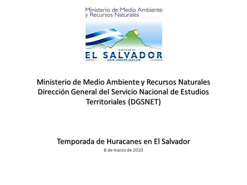 Ministerio de Medio Ambiente y Recursos Naturales Dirección General del Servicio Nacional de Estudios Territoriales (DGSNET) Temporada de Huracanes en El Salvador 8 de marzo de 2010