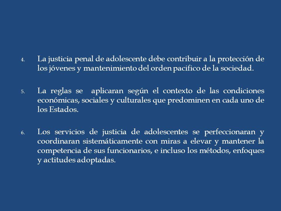 4. La justicia penal de adolescente debe contribuir a la protección de los jóvenes y mantenimiento del orden pacifico de la sociedad. 5. La reglas se