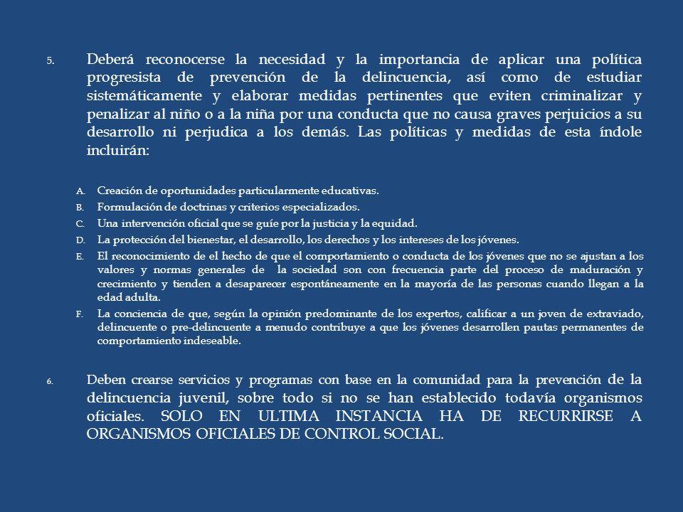 5. Deberá reconocerse la necesidad y la importancia de aplicar una política progresista de prevención de la delincuencia, así como de estudiar sistemá