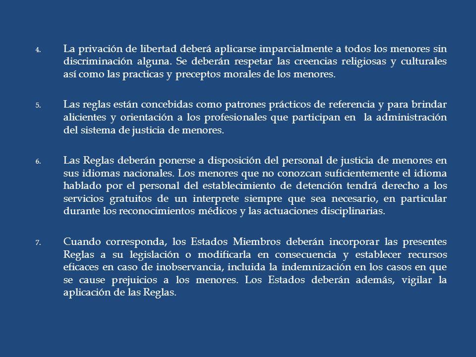 4. La privación de libertad deberá aplicarse imparcialmente a todos los menores sin discriminación alguna. Se deberán respetar las creencias religiosa