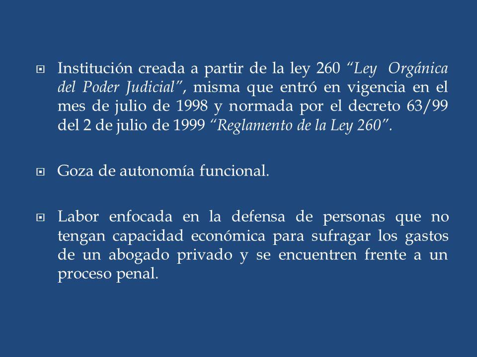 Institución creada a partir de la ley 260 Ley Orgánica del Poder Judicial, misma que entró en vigencia en el mes de julio de 1998 y normada por el decreto 63/99 del 2 de julio de 1999 Reglamento de la Ley 260.