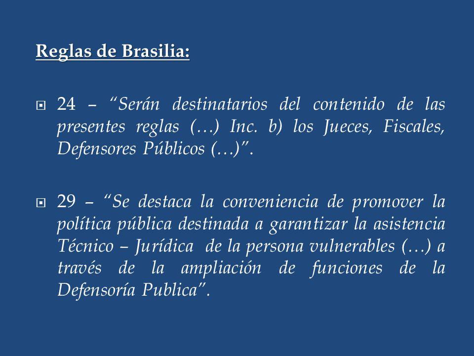 Reglas de Brasilia: 24 – Serán destinatarios del contenido de las presentes reglas (…) Inc.