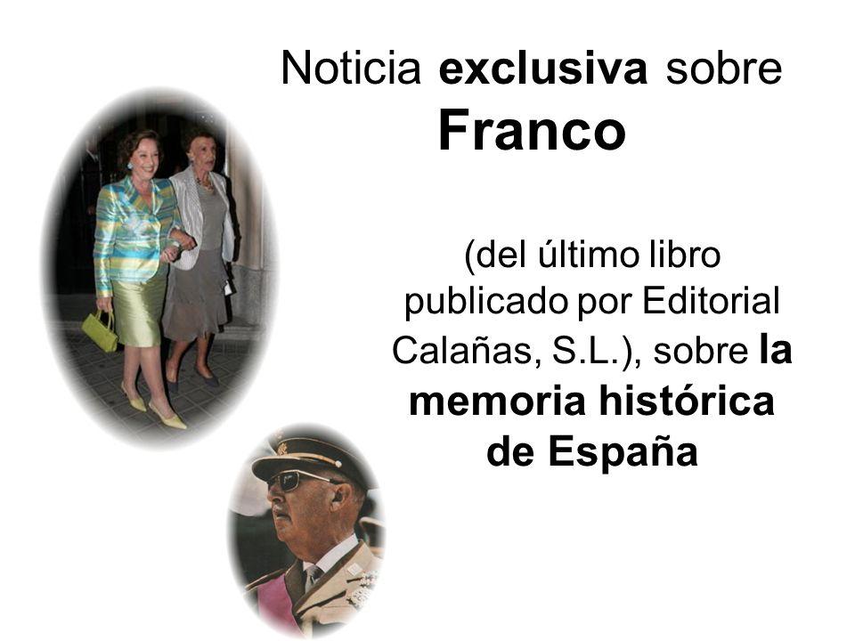 Noticia exclusiva sobre Franco (del último libro publicado por Editorial Calañas, S.L.), sobre la memoria histórica de España
