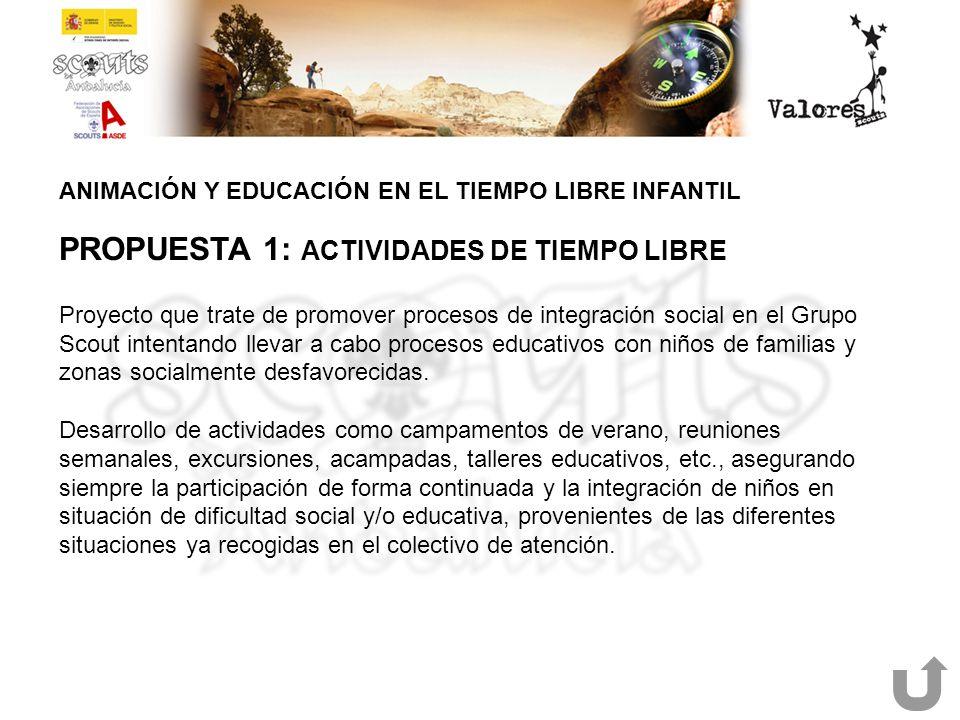 ANIMACIÓN Y EDUCACIÓN EN EL TIEMPO LIBRE INFANTIL PROPUESTA 1: ACTIVIDADES DE TIEMPO LIBRE Proyecto que trate de promover procesos de integración soci