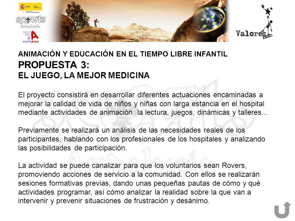 ANIMACIÓN Y EDUCACIÓN EN EL TIEMPO LIBRE INFANTIL PROPUESTA 3: EL JUEGO, LA MEJOR MEDICINA El proyecto consistirá en desarrollar diferentes actuacione