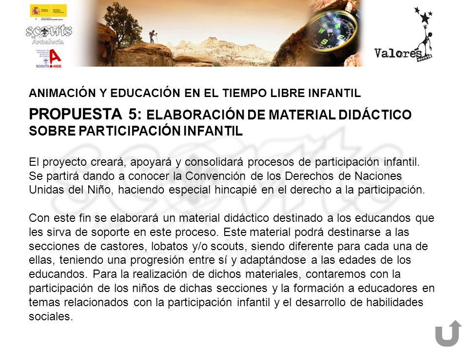 ANIMACIÓN Y EDUCACIÓN EN EL TIEMPO LIBRE INFANTIL PROPUESTA 5: ELABORACIÓN DE MATERIAL DIDÁCTICO SOBRE PARTICIPACIÓN INFANTIL El proyecto creará, apoy