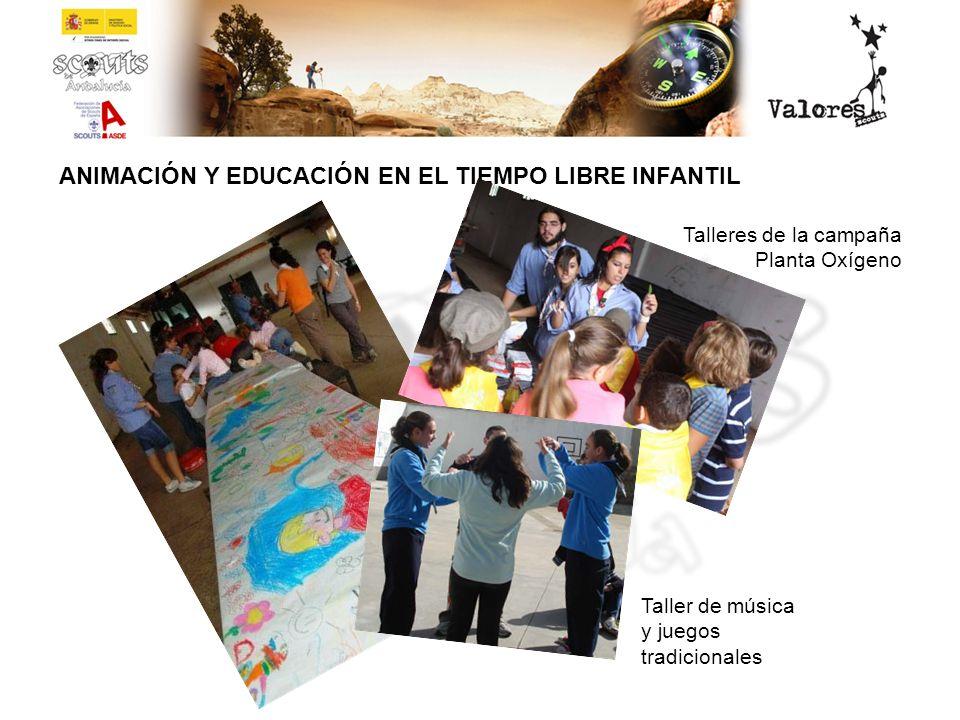 ANIMACIÓN Y EDUCACIÓN EN EL TIEMPO LIBRE INFANTIL Talleres de la campaña Planta Oxígeno Taller de música y juegos tradicionales