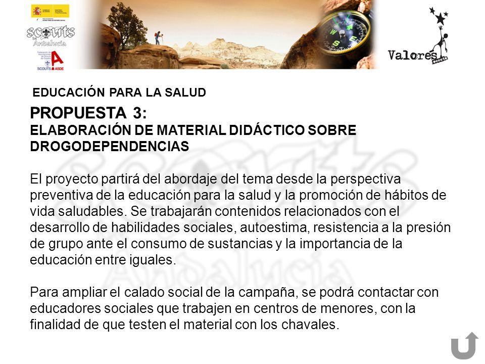 EDUCACIÓN PARA LA SALUD PROPUESTA 3: ELABORACIÓN DE MATERIAL DIDÁCTICO SOBRE DROGODEPENDENCIAS El proyecto partirá del abordaje del tema desde la pers