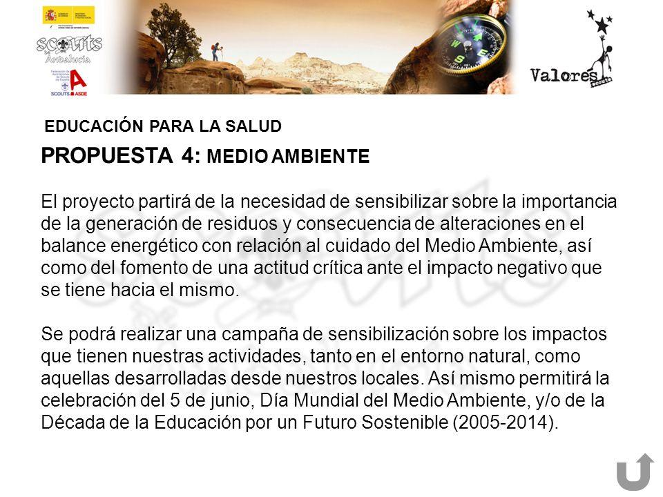 EDUCACIÓN PARA LA SALUD PROPUESTA 4: MEDIO AMBIENTE El proyecto partirá de la necesidad de sensibilizar sobre la importancia de la generación de resid