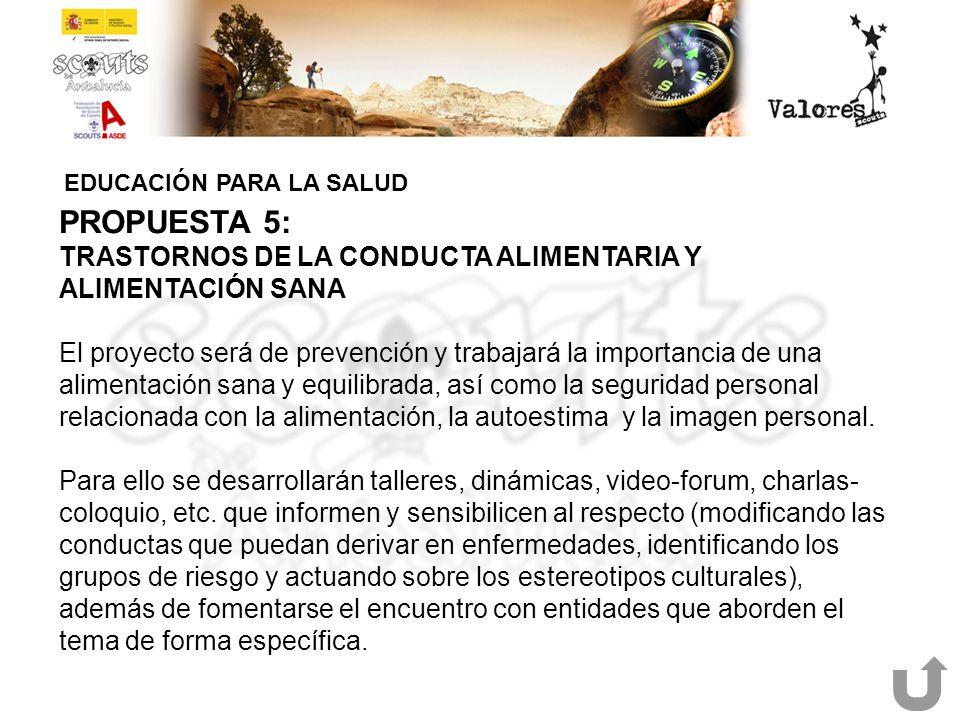 EDUCACIÓN PARA LA SALUD PROPUESTA 5: TRASTORNOS DE LA CONDUCTA ALIMENTARIA Y ALIMENTACIÓN SANA El proyecto será de prevención y trabajará la importanc