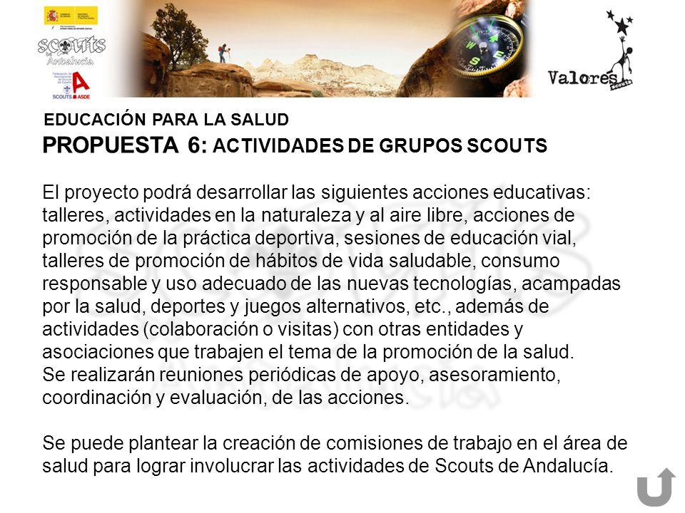 EDUCACIÓN PARA LA SALUD PROPUESTA 6: ACTIVIDADES DE GRUPOS SCOUTS El proyecto podrá desarrollar las siguientes acciones educativas: talleres, activida
