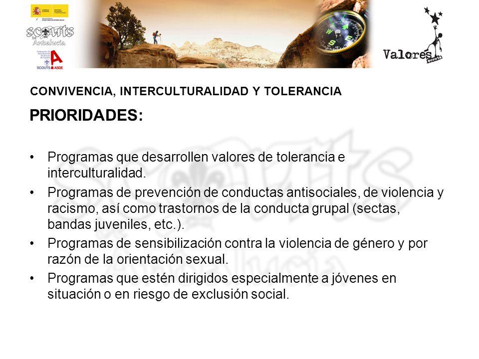 CONVIVENCIA, INTERCULTURALIDAD Y TOLERANCIA PRIORIDADES: Programas que desarrollen valores de tolerancia e interculturalidad. Programas de prevención