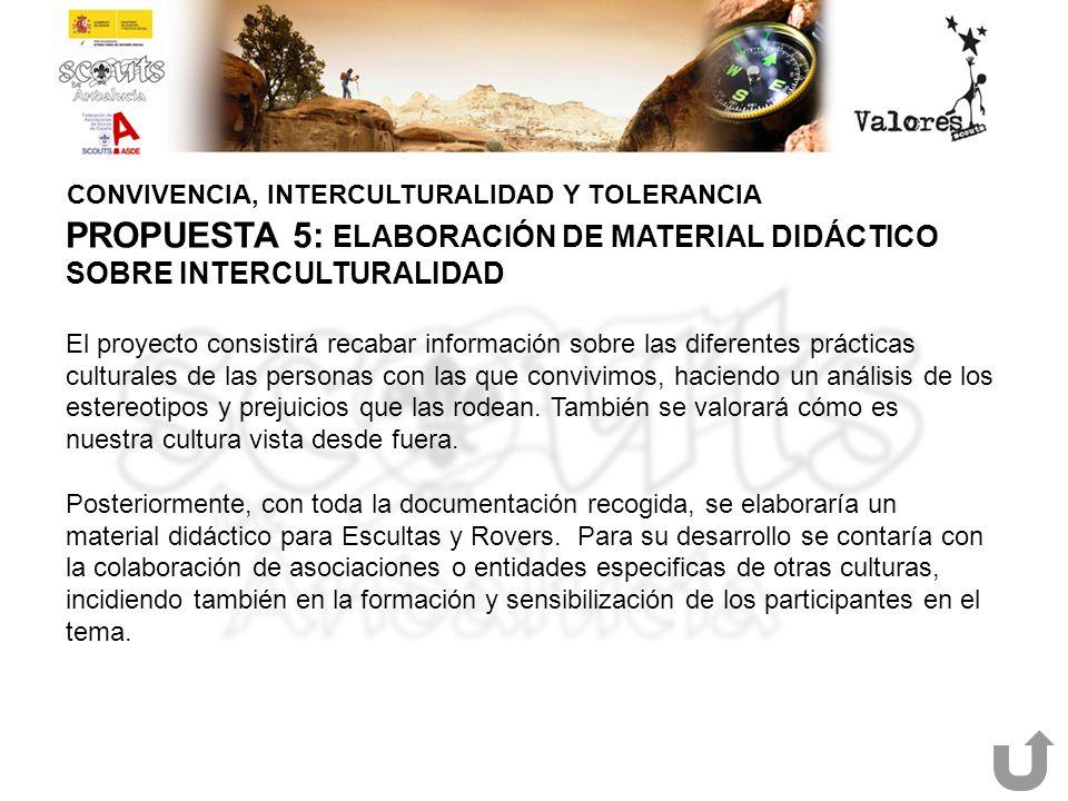 CONVIVENCIA, INTERCULTURALIDAD Y TOLERANCIA PROPUESTA 5: ELABORACIÓN DE MATERIAL DIDÁCTICO SOBRE INTERCULTURALIDAD El proyecto consistirá recabar info