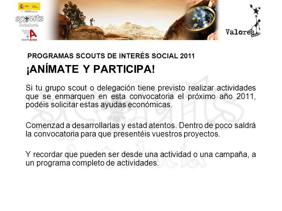 ¡ANÍMATE Y PARTICIPA! Si tu grupo scout o delegación tiene previsto realizar actividades que se enmarquen en esta convocatoria el próximo año 2011, po