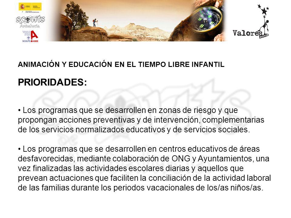 ANIMACIÓN Y EDUCACIÓN EN EL TIEMPO LIBRE INFANTIL PRIORIDADES: Los programas que se desarrollen en zonas de riesgo y que propongan acciones preventiva