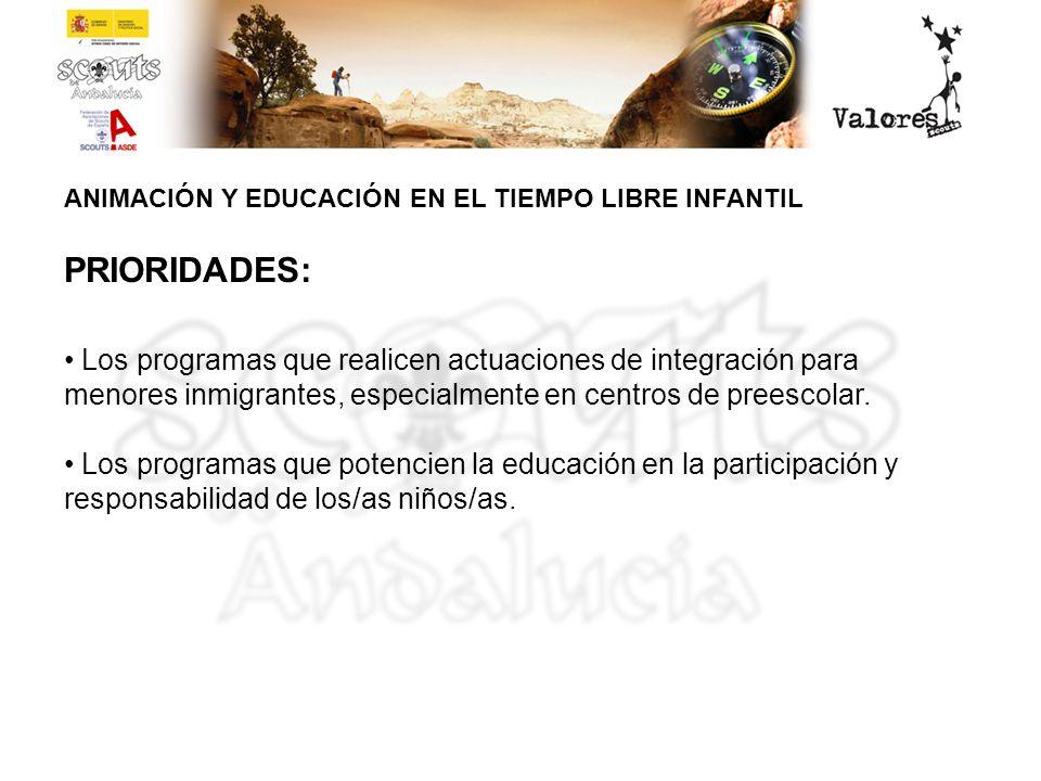 ANIMACIÓN Y EDUCACIÓN EN EL TIEMPO LIBRE INFANTIL PRIORIDADES: Los programas que realicen actuaciones de integración para menores inmigrantes, especia