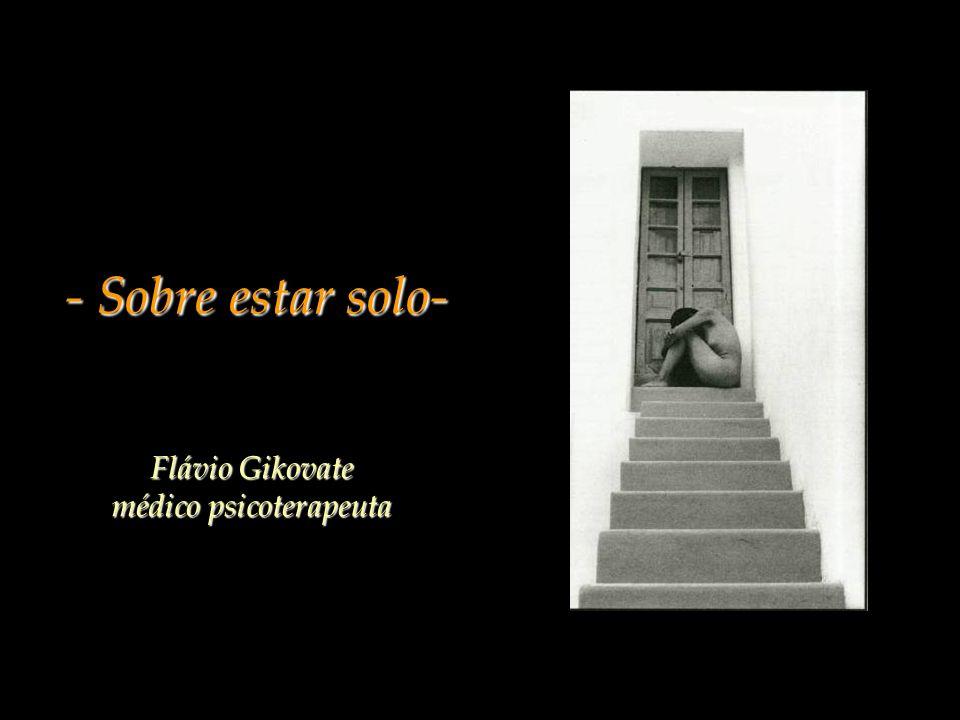- Sobre estar solo- Flávio Gikovate médico psicoterapeuta