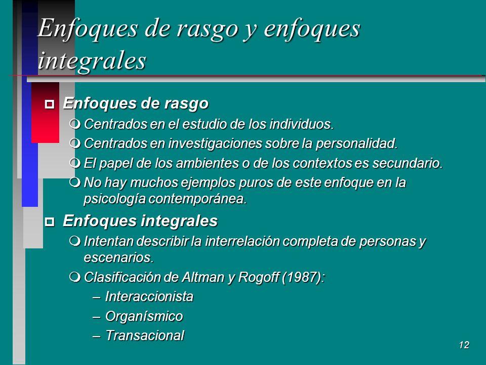 12 Enfoques de rasgo y enfoques integrales p Enfoques de rasgo mCentrados en el estudio de los individuos.