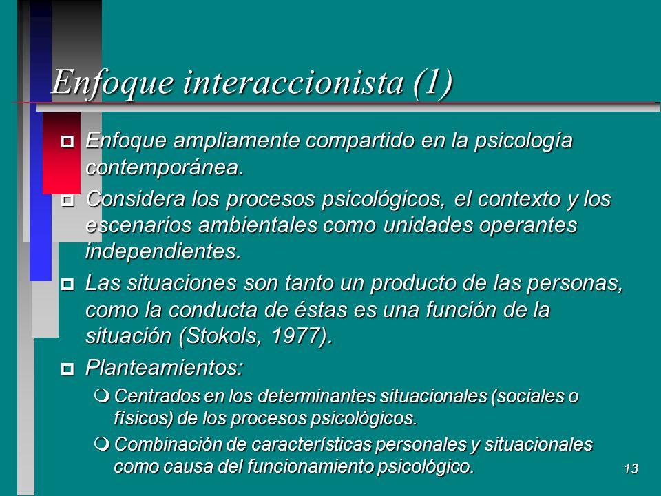 13 Enfoque interaccionista (1) p Enfoque ampliamente compartido en la psicología contemporánea.