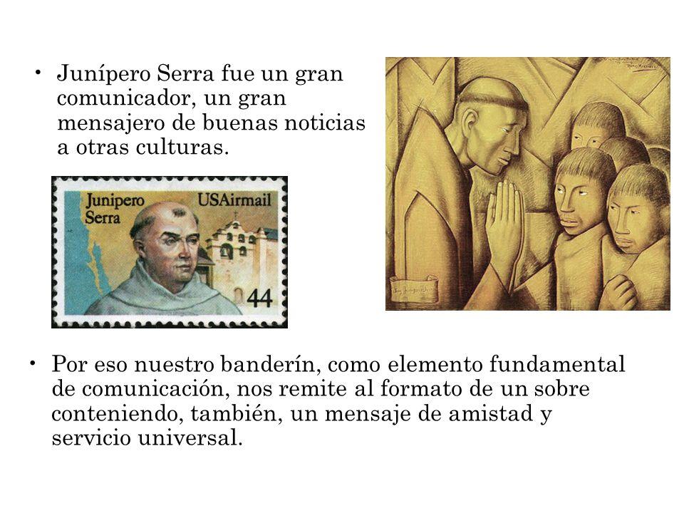 Junípero Serra fue un gran comunicador, un gran mensajero de buenas noticias a otras culturas.