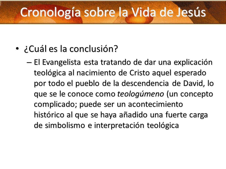 Cronología sobre la Vida de Jesús ¿Cuál es la conclusión? ¿Cuál es la conclusión? – El Evangelista esta tratando de dar una explicación teológica al n