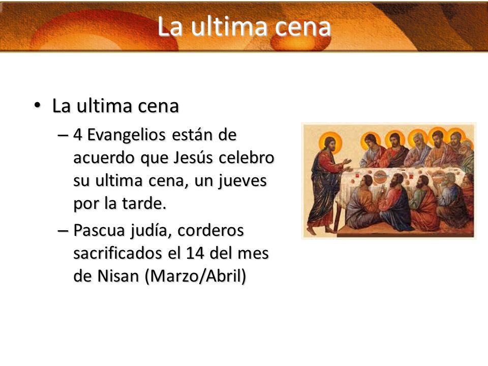 La ultima cena La ultima cena La ultima cena – 4 Evangelios están de acuerdo que Jesús celebro su ultima cena, un jueves por la tarde. – Pascua judía,