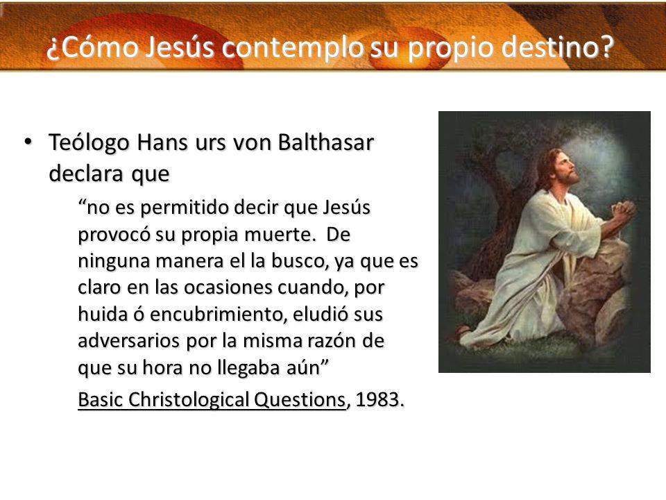 ¿Cómo Jesús contemplo su propio destino? Teólogo Hans urs von Balthasar declara que Teólogo Hans urs von Balthasar declara que no es permitido decir q