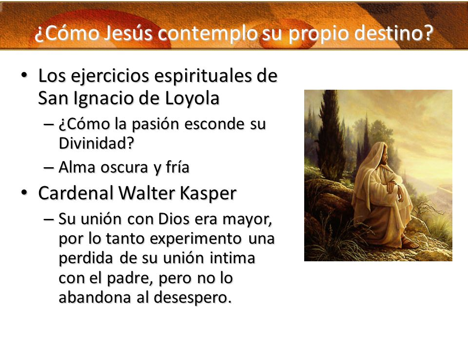 ¿Cómo Jesús contemplo su propio destino? Los ejercicios espirituales de San Ignacio de Loyola Los ejercicios espirituales de San Ignacio de Loyola – ¿