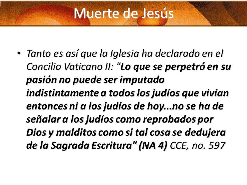Muerte de Jesús Tanto es así que la Iglesia ha declarado en el Concilio Vaticano II: