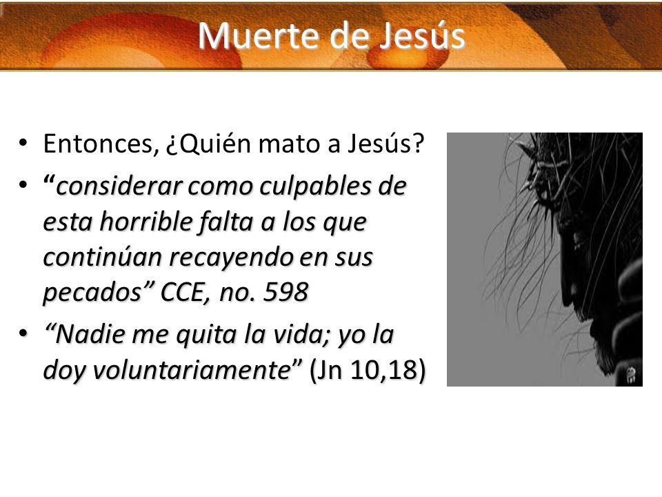 Muerte de Jesús Entonces, ¿Quién mato a Jesús? considerar como culpables de esta horrible falta a los que continúan recayendo en sus pecados CCE, no.