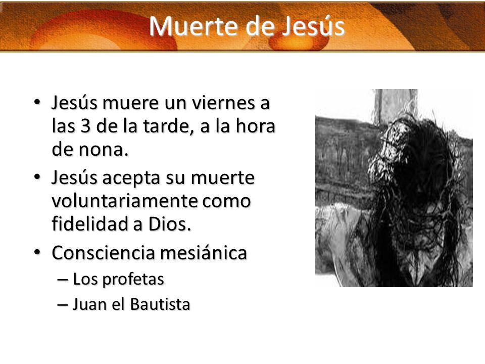 Muerte de Jesús Jesús muere un viernes a las 3 de la tarde, a la hora de nona. Jesús muere un viernes a las 3 de la tarde, a la hora de nona. Jesús ac