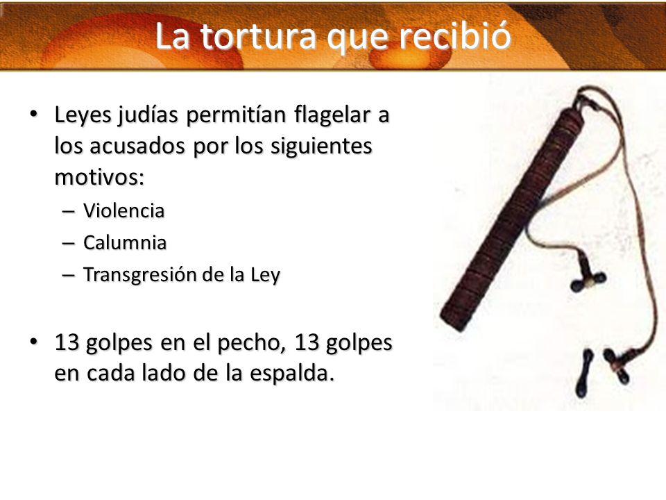 La tortura que recibió Leyes judías permitían flagelar a los acusados por los siguientes motivos: Leyes judías permitían flagelar a los acusados por l