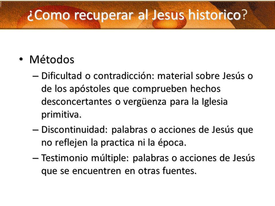 ¿Como recuperar al Jesus historico ¿Como recuperar al Jesus historico? Métodos Métodos – Dificultad o contradicción: material sobre Jesús o de los apó