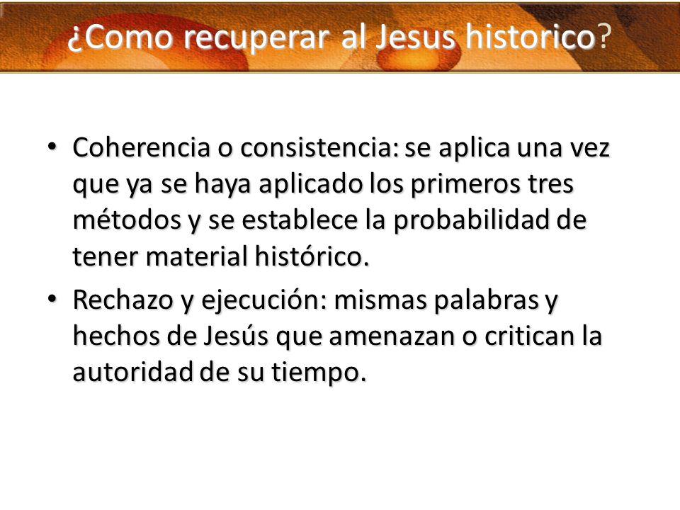 ¿Como recuperar al Jesus historico ¿Como recuperar al Jesus historico? Coherencia o consistencia: se aplica una vez que ya se haya aplicado los primer