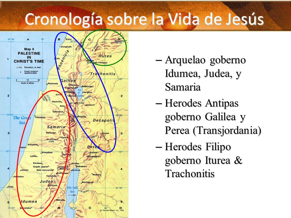Cronología sobre la Vida de Jesús – Arquelao goberno Idumea, Judea, y Samaria – Herodes Antipas goberno Galilea y Perea (Transjordania) – Herodes Fili