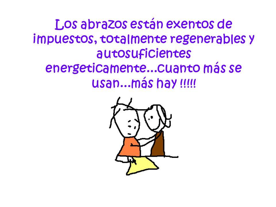 Los abrazos están exentos de impuestos, totalmente regenerables y autosuficientes energeticamente...cuanto más se usan...más hay !!!!!