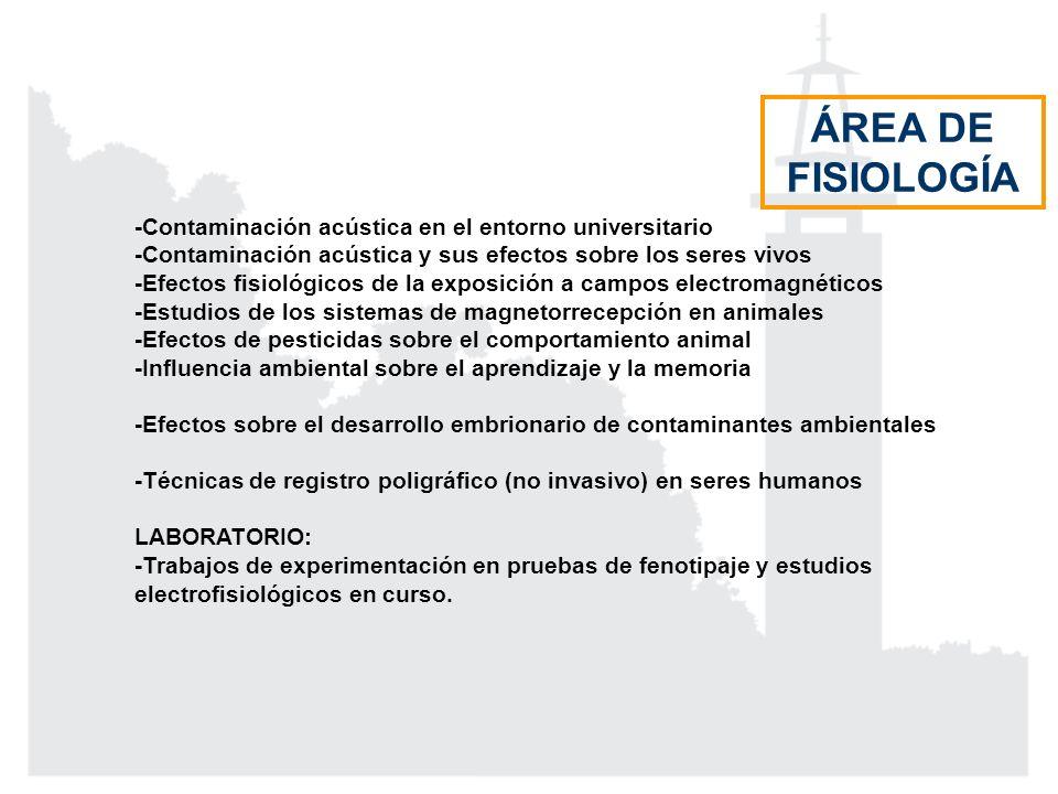 -Contaminación acústica en el entorno universitario -Contaminación acústica y sus efectos sobre los seres vivos -Efectos fisiológicos de la exposición a campos electromagnéticos -Estudios de los sistemas de magnetorrecepción en animales -Efectos de pesticidas sobre el comportamiento animal -Influencia ambiental sobre el aprendizaje y la memoria -Efectos sobre el desarrollo embrionario de contaminantes ambientales -Técnicas de registro poligráfico (no invasivo) en seres humanos LABORATORIO: -Trabajos de experimentación en pruebas de fenotipaje y estudios electrofisiológicos en curso.