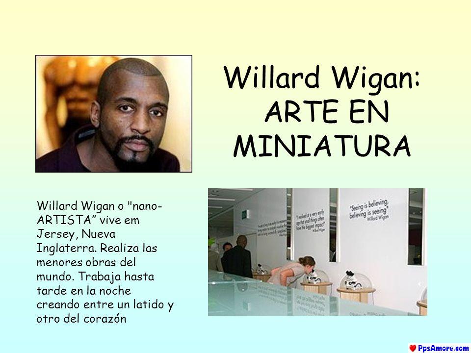 Willard Wigan: ARTE EN MINIATURA Willard Wigan o nano- ARTISTA vive em Jersey, Nueva Inglaterra.