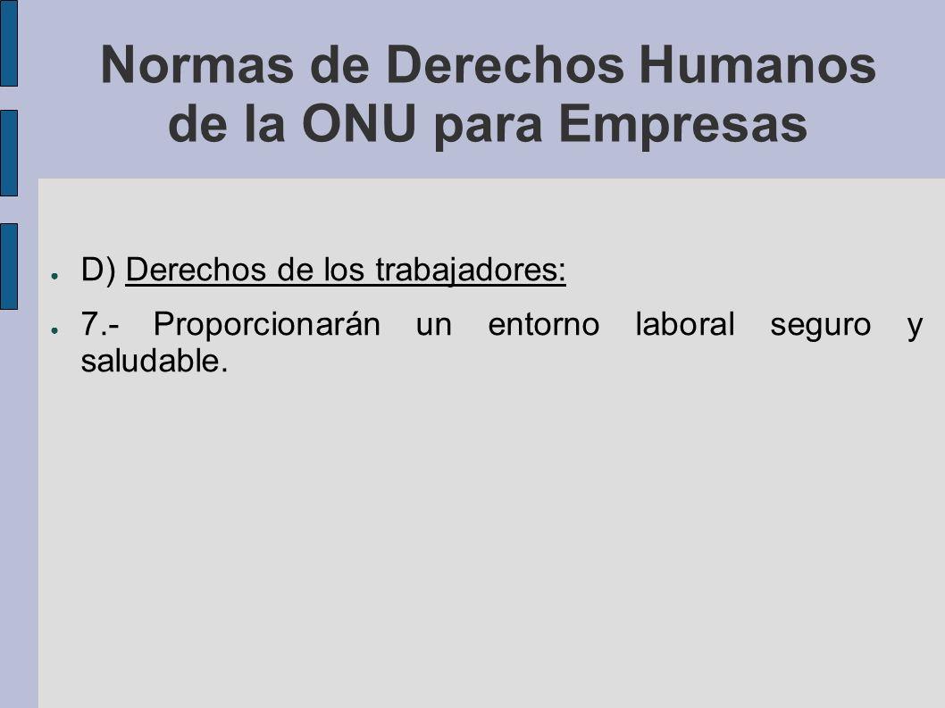 Normas de Derechos Humanos de la ONU para Empresas D) Derechos de los trabajadores: 7.- Proporcionarán un entorno laboral seguro y saludable.