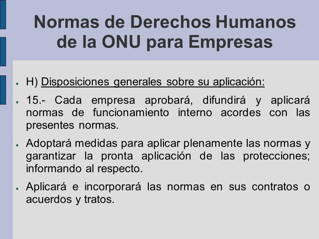Normas de Derechos Humanos de la ONU para Empresas H) Disposiciones generales sobre su aplicación: 15.- Cada empresa aprobará, difundirá y aplicará normas de funcionamiento interno acordes con las presentes normas.
