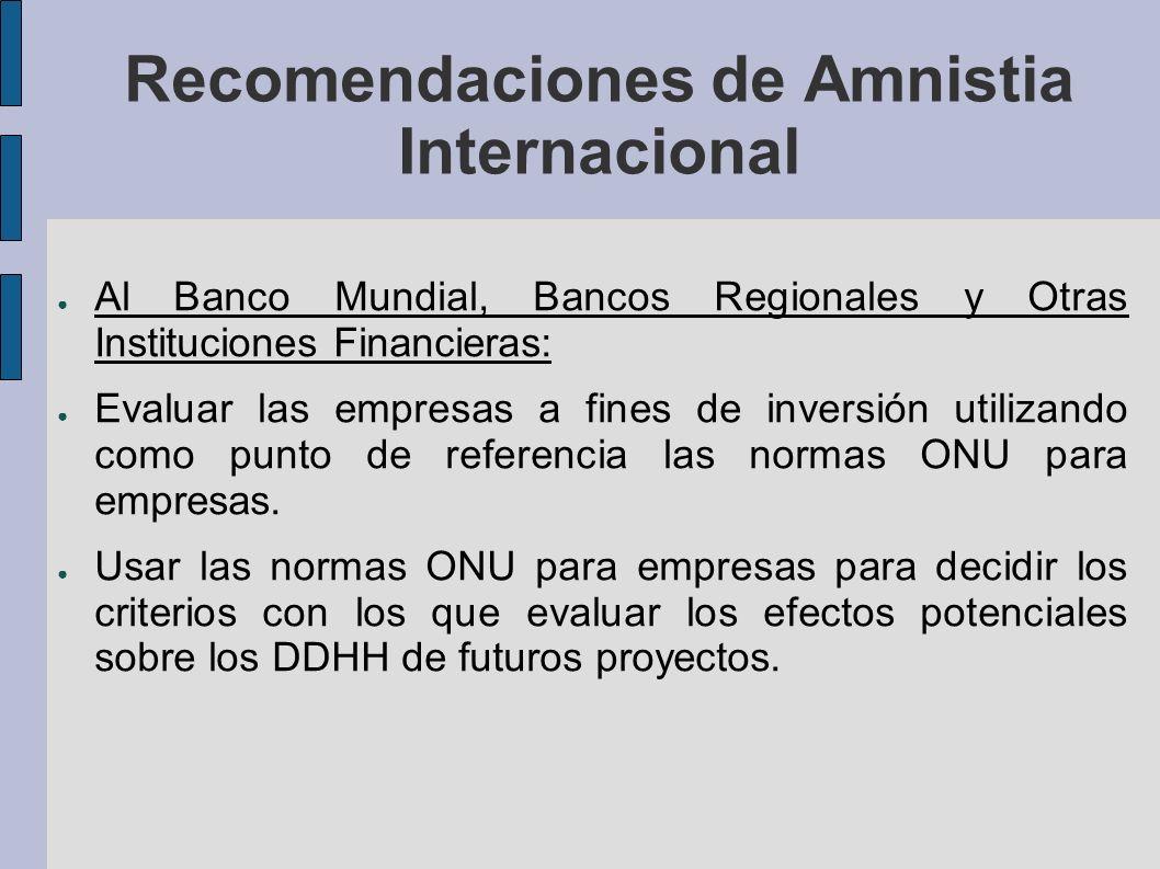 Recomendaciones de Amnistia Internacional Al Banco Mundial, Bancos Regionales y Otras Instituciones Financieras: Evaluar las empresas a fines de inversión utilizando como punto de referencia las normas ONU para empresas.