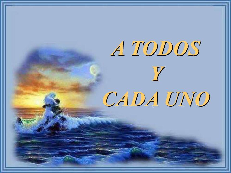 A TODOS Y CADA UNO A TODOS Y CADA UNO