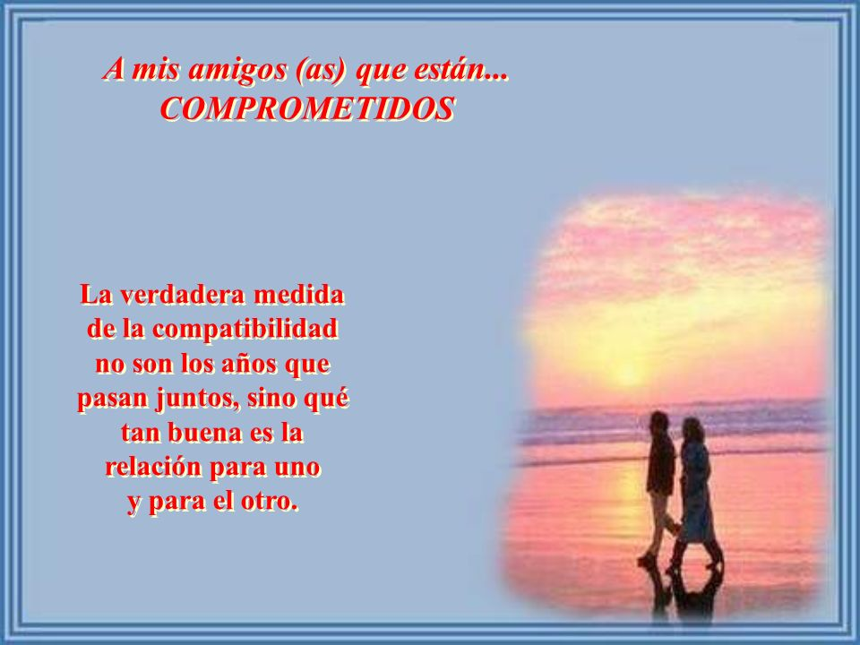A mis amigos (as) que son... CASADOS (AS) A mis amigos (as) que son... CASADOS (AS) El amor no es sobre