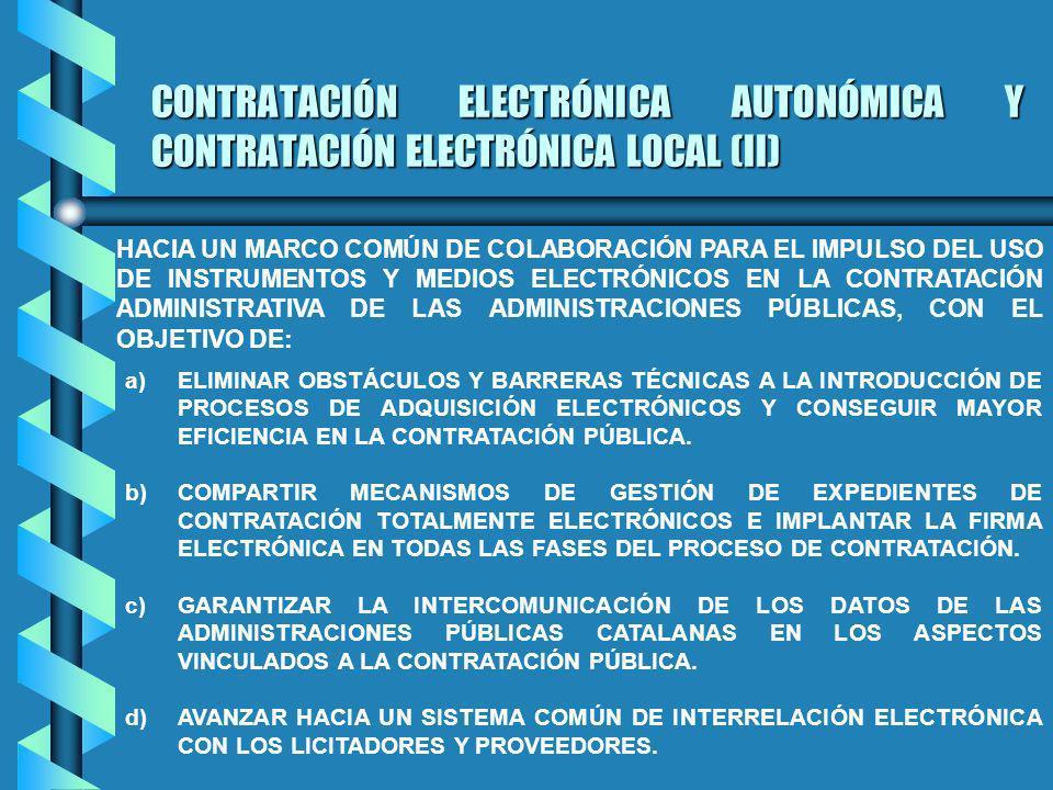 CONTRATACIÓN ELECTRÓNICA AUTONÓMICA Y CONTRATACIÓN ELECTRÓNICA LOCAL (II) a)ELIMINAR OBSTÁCULOS Y BARRERAS TÉCNICAS A LA INTRODUCCIÓN DE PROCESOS DE ADQUISICIÓN ELECTRÓNICOS Y CONSEGUIR MAYOR EFICIENCIA EN LA CONTRATACIÓN PÚBLICA.
