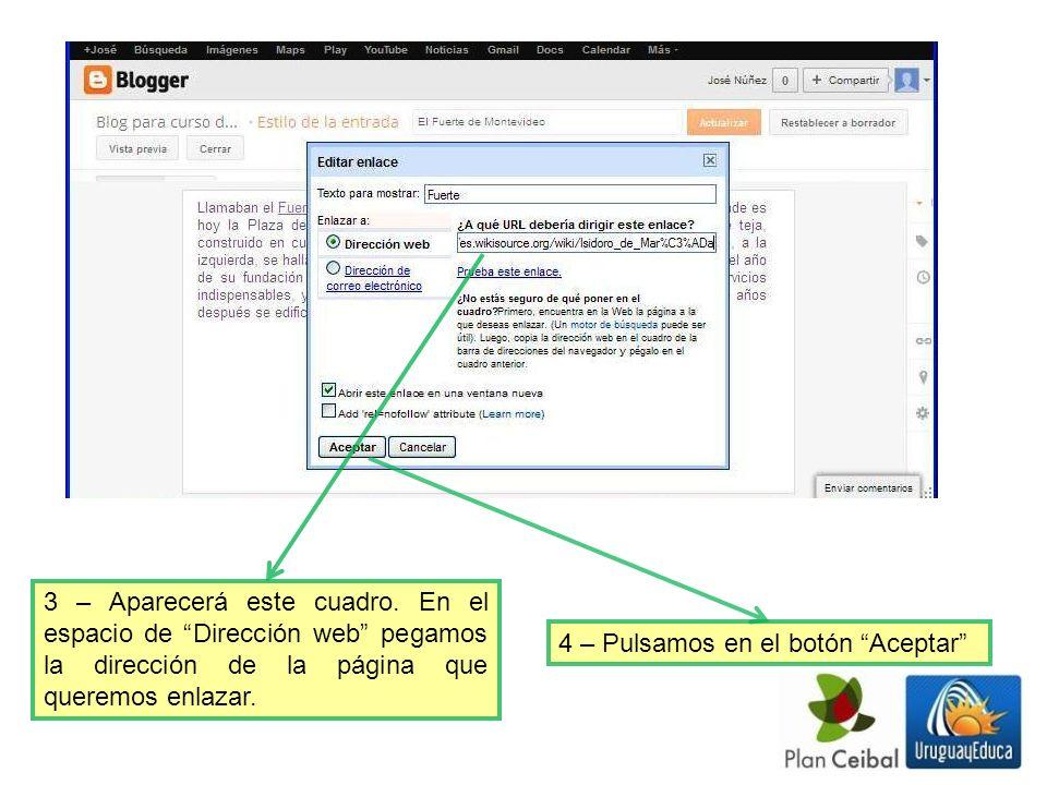 3 – Aparecerá este cuadro. En el espacio de Dirección web pegamos la dirección de la página que queremos enlazar. 4 – Pulsamos en el botón Aceptar
