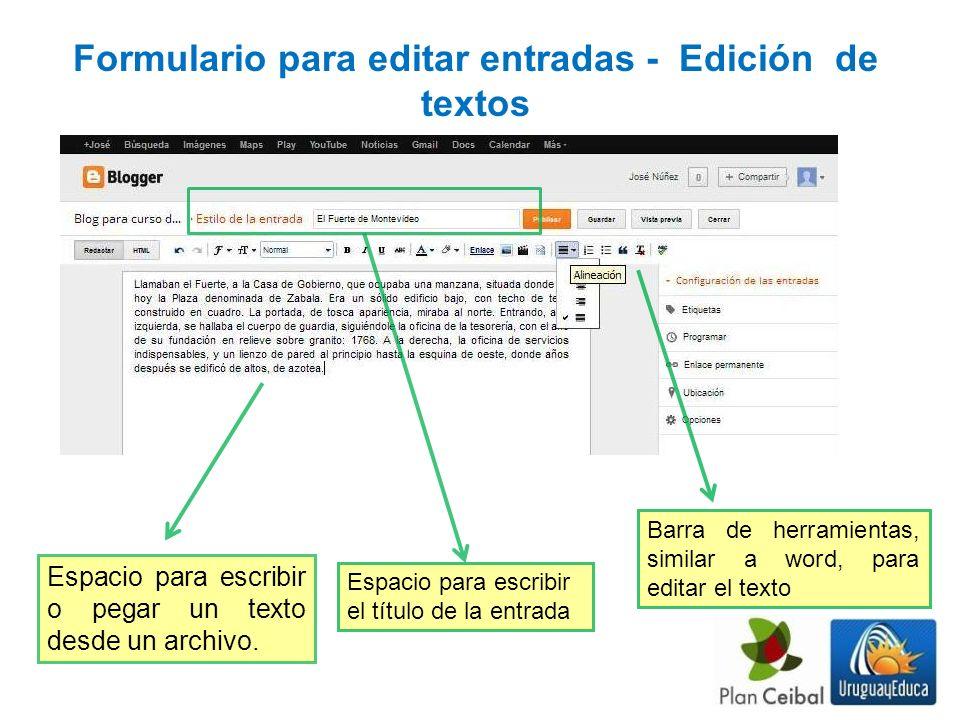 Formulario para editar entradas - Edición de textos Espacio para escribir o pegar un texto desde un archivo. Espacio para escribir el título de la ent