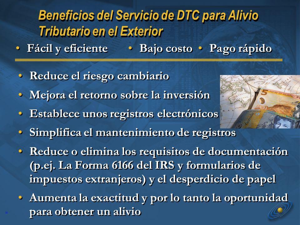 8 Beneficios del Servicio de DTC para Alivio Tributario en el Exterior Reduce el riesgo cambiario Mejora el retorno sobre la inversión Establece unos registros electrónicos seguros Simplifica el mantenimiento de registros Reduce o elimina los requisitos de documentación (p.ej.