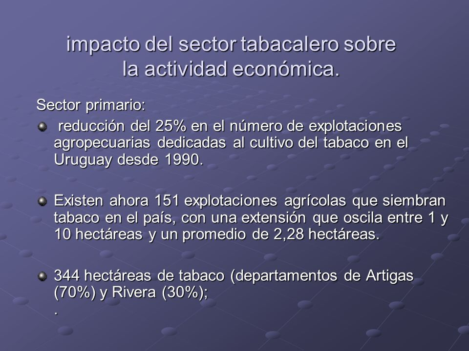 impacto del sector tabacalero sobre la actividad económica. Sector primario: reducción del 25% en el número de explotaciones agropecuarias dedicadas a