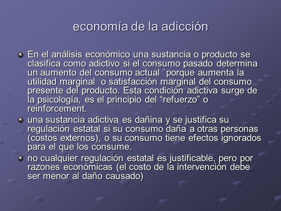 economía de la adicción En el análisis económico una sustancia o producto se clasifica como adictivo si el consumo pasado determina un aumento del consumo actual `porque aumenta la utilidad marginal o satisfacción marginal del consumo presente del producto.